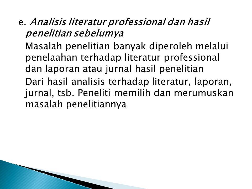e. Analisis literatur professional dan hasil penelitian sebelumya Masalah penelitian banyak diperoleh melalui penelaahan terhadap literatur profession