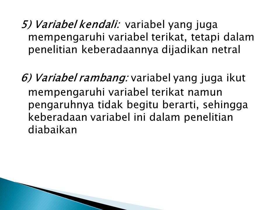 5) Variabel kendali: variabel yang juga mempengaruhi variabel terikat, tetapi dalam penelitian keberadaannya dijadikan netral 6) Variabel rambang: var