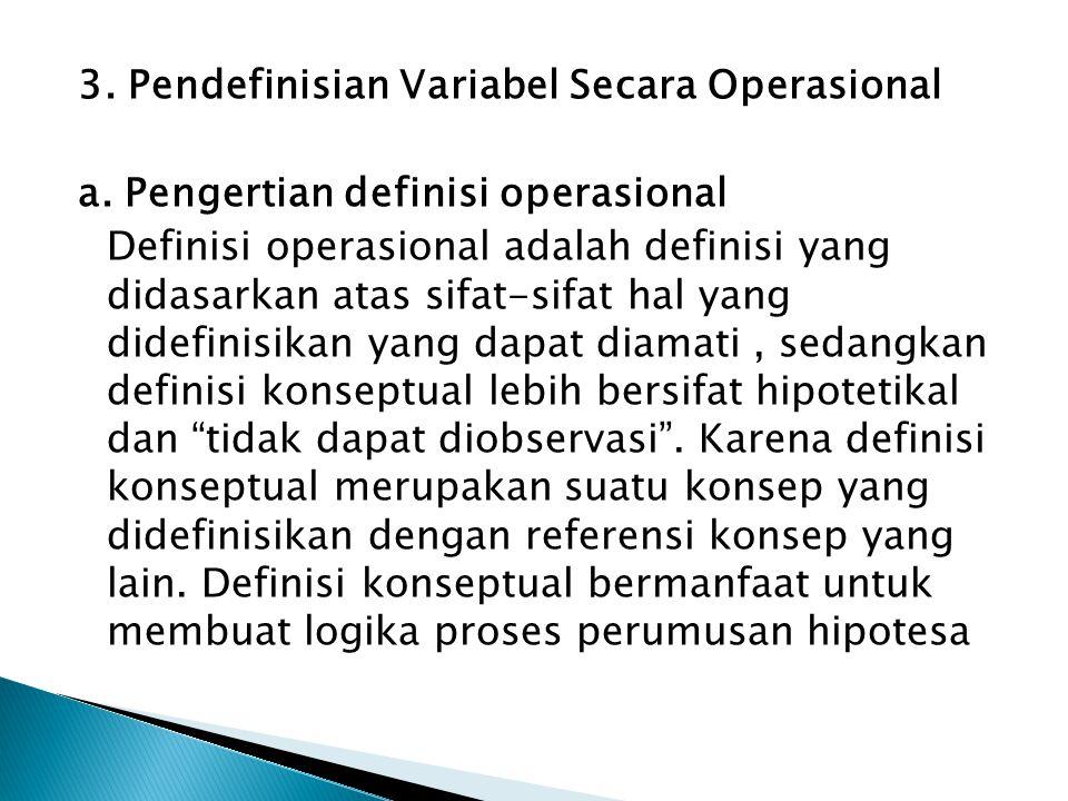 3. Pendefinisian Variabel Secara Operasional a. Pengertian definisi operasional Definisi operasional adalah definisi yang didasarkan atas sifat-sifat