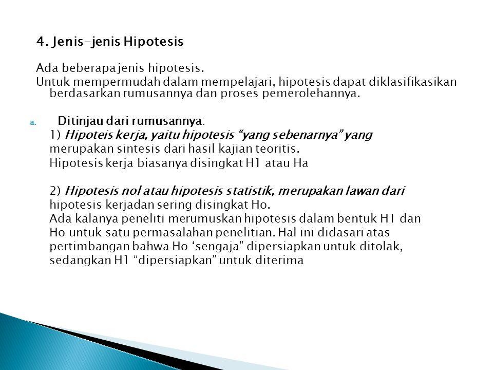 4. Jenis-jenis Hipotesis Ada beberapa jenis hipotesis. Untuk mempermudah dalam mempelajari, hipotesis dapat diklasifikasikan berdasarkan rumusannya da