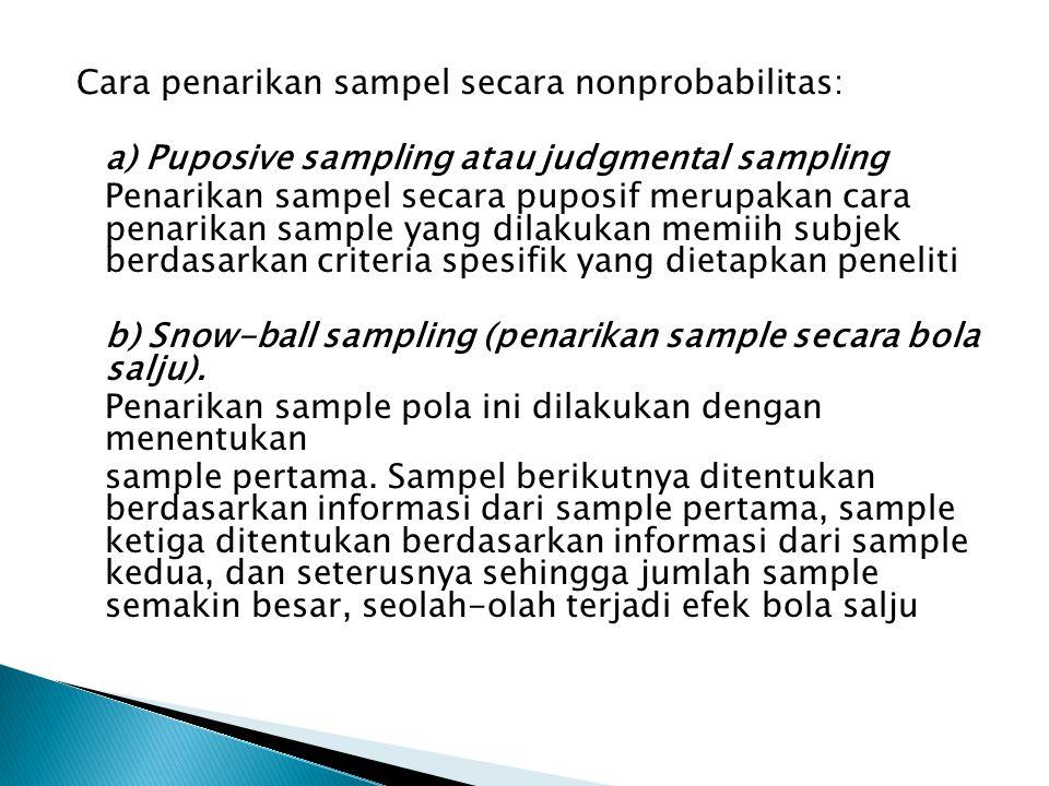 Cara penarikan sampel secara nonprobabilitas: a) Puposive sampling atau judgmental sampling Penarikan sampel secara puposif merupakan cara penarikan s