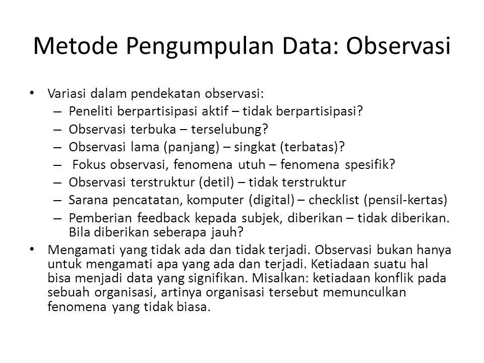 Metode Pengumpulan Data: Observasi Variasi dalam pendekatan observasi: – Peneliti berpartisipasi aktif – tidak berpartisipasi? – Observasi terbuka – t