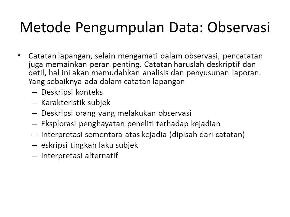 Metode Pengumpulan Data: Observasi Catatan lapangan, selain mengamati dalam observasi, pencatatan juga memainkan peran penting. Catatan haruslah deskr