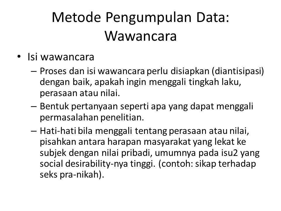 Metode Pengumpulan Data: Wawancara Isi wawancara – Proses dan isi wawancara perlu disiapkan (diantisipasi) dengan baik, apakah ingin menggali tingkah