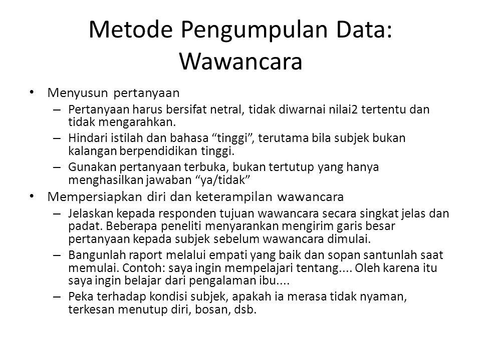 Metode Pengumpulan Data: Wawancara Menyusun pertanyaan – Pertanyaan harus bersifat netral, tidak diwarnai nilai2 tertentu dan tidak mengarahkan. – Hin