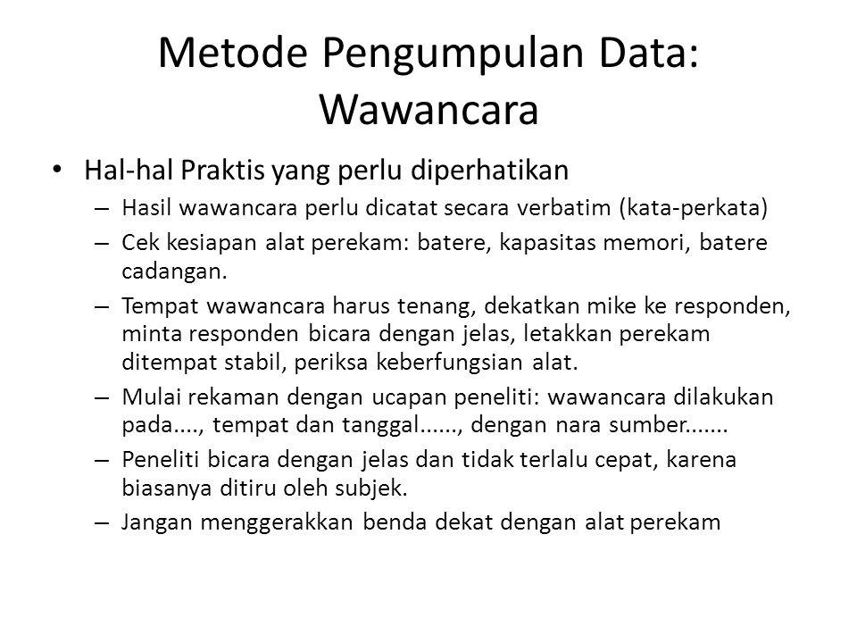 Metode Pengumpulan Data: Wawancara Hal-hal Praktis yang perlu diperhatikan – Hasil wawancara perlu dicatat secara verbatim (kata-perkata) – Cek kesiap