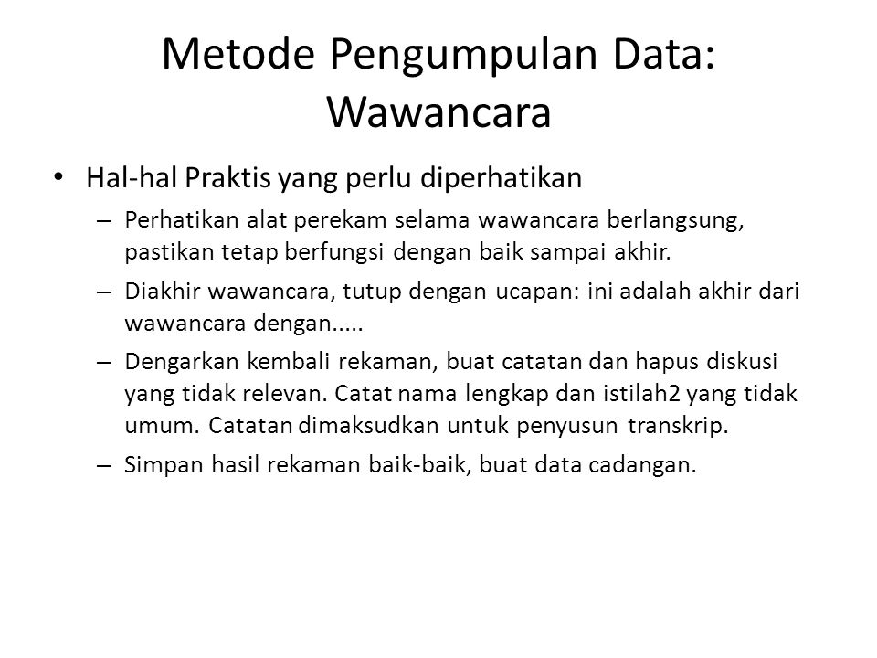 Metode Pengumpulan Data: Wawancara Hal-hal Praktis yang perlu diperhatikan – Perhatikan alat perekam selama wawancara berlangsung, pastikan tetap berf