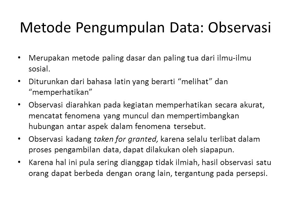 """Metode Pengumpulan Data: Observasi Merupakan metode paling dasar dan paling tua dari ilmu-ilmu sosial. Diturunkan dari bahasa latin yang berarti """"meli"""