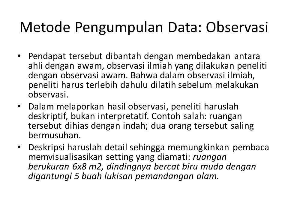 Metode Pengumpulan Data: Observasi Variasi dalam pendekatan observasi: – Peneliti berpartisipasi aktif – tidak berpartisipasi.