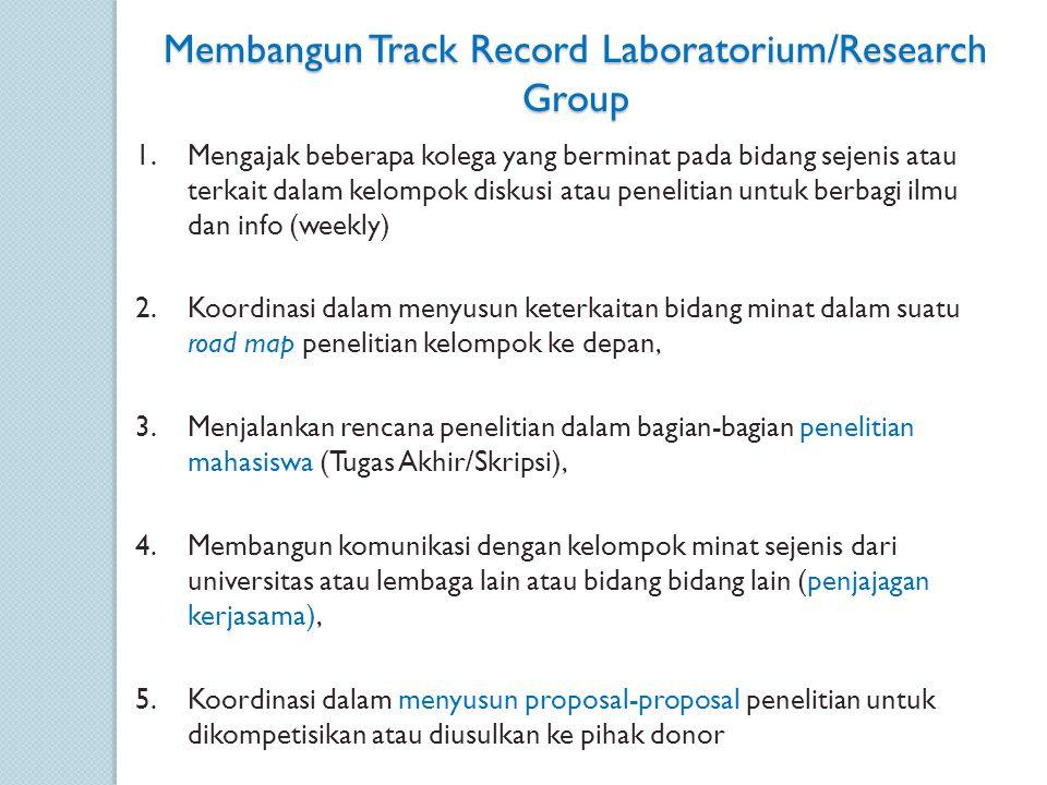 Membangun Track Record Laboratorium/Research Group 1.Mengajak beberapa kolega yang berminat pada bidang sejenis atau terkait dalam kelompok diskusi at
