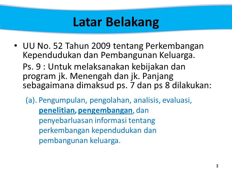 Latar Belakang UU No. 52 Tahun 2009 tentang Perkembangan Kependudukan dan Pembangunan Keluarga. Ps. 9 : Untuk melaksanakan kebijakan dan program jk. M