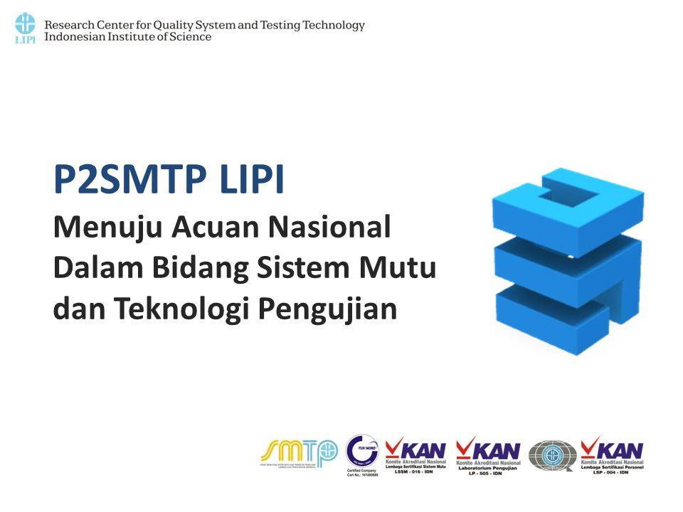 Penelitian Sebagai salah satu fungsi dan misi P2SMTP-LIPI yaitu melaksanakan kegiatan penelitian di bidang sistem mutu dan teknologi pengujian.