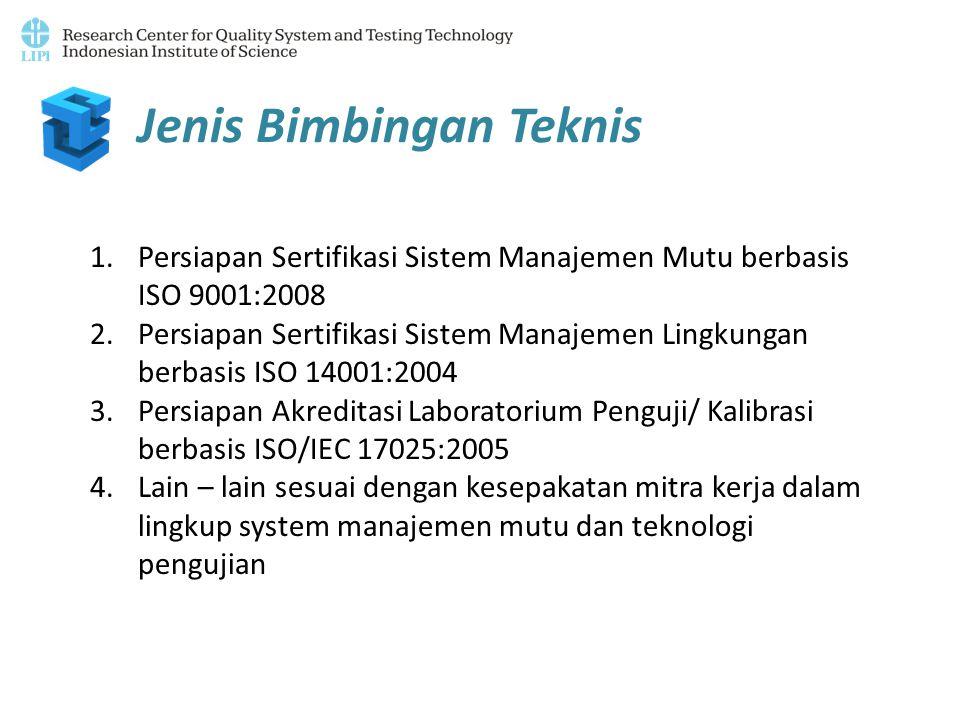 Jenis Bimbingan Teknis 1.Persiapan Sertifikasi Sistem Manajemen Mutu berbasis ISO 9001:2008 2.Persiapan Sertifikasi Sistem Manajemen Lingkungan berbas
