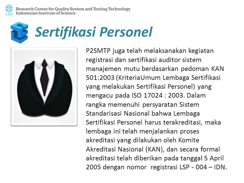 Sertifikasi Personel P2SMTP juga telah melaksanakan kegiatan registrasi dan sertifikasi auditor sistem manajemen mutu berdasarkan pedoman KAN 501:2003