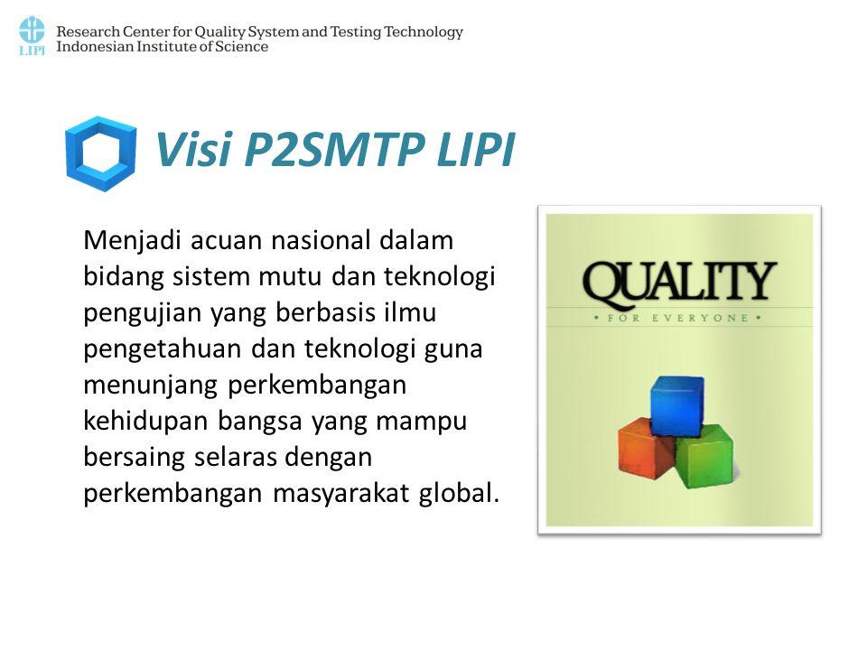 Visi P2SMTP LIPI Menjadi acuan nasional dalam bidang sistem mutu dan teknologi pengujian yang berbasis ilmu pengetahuan dan teknologi guna menunjang p