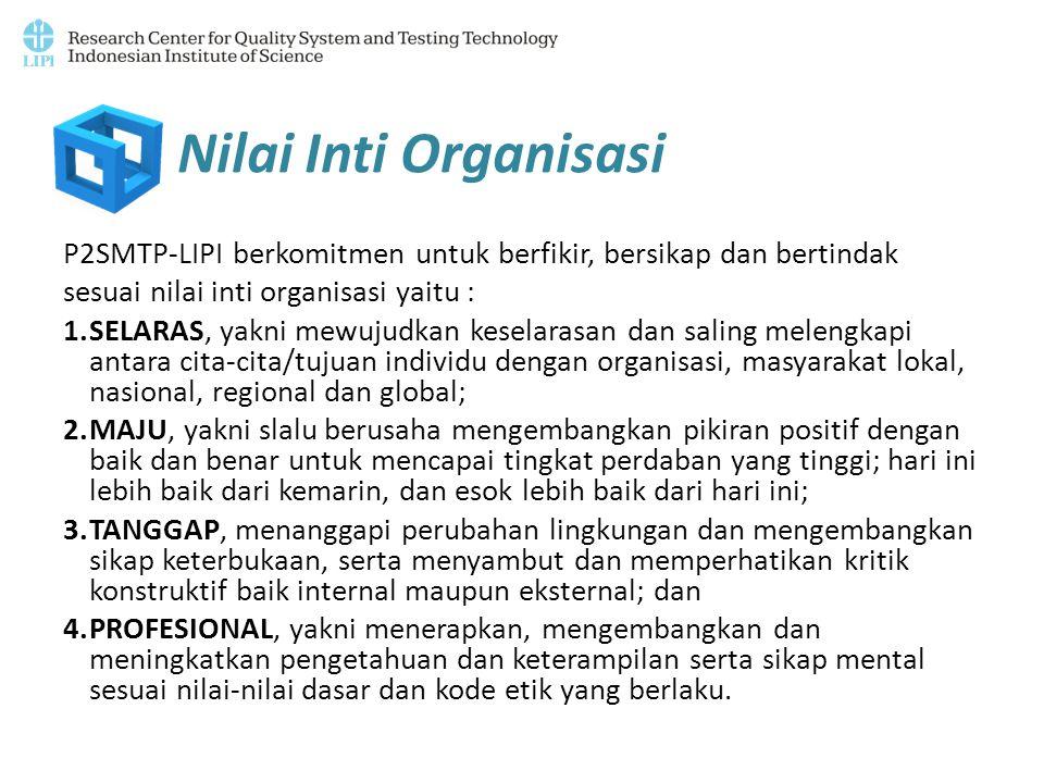 P2SMTP-LIPI berkomitmen untuk berfikir, bersikap dan bertindak sesuai nilai inti organisasi yaitu : 1.SELARAS, yakni mewujudkan keselarasan dan saling