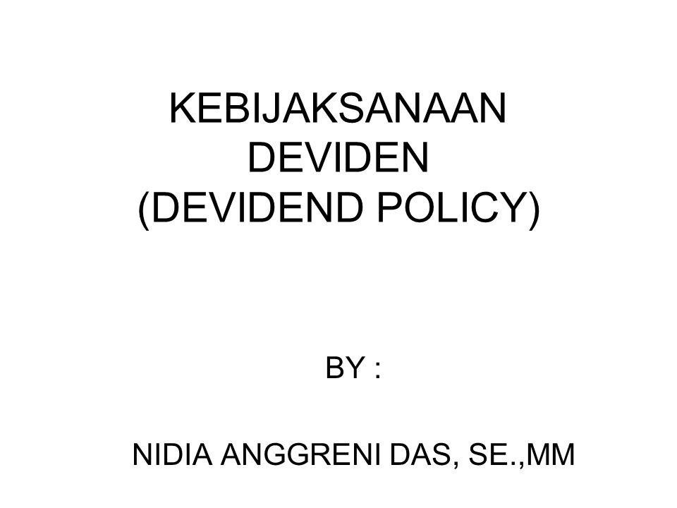 KEBIJAKSANAAN DEVIDEN (DEVIDEND POLICY) BY : NIDIA ANGGRENI DAS, SE.,MM