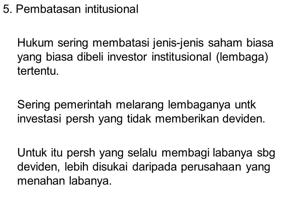 5. Pembatasan intitusional Hukum sering membatasi jenis-jenis saham biasa yang biasa dibeli investor institusional (lembaga) tertentu. Sering pemerint
