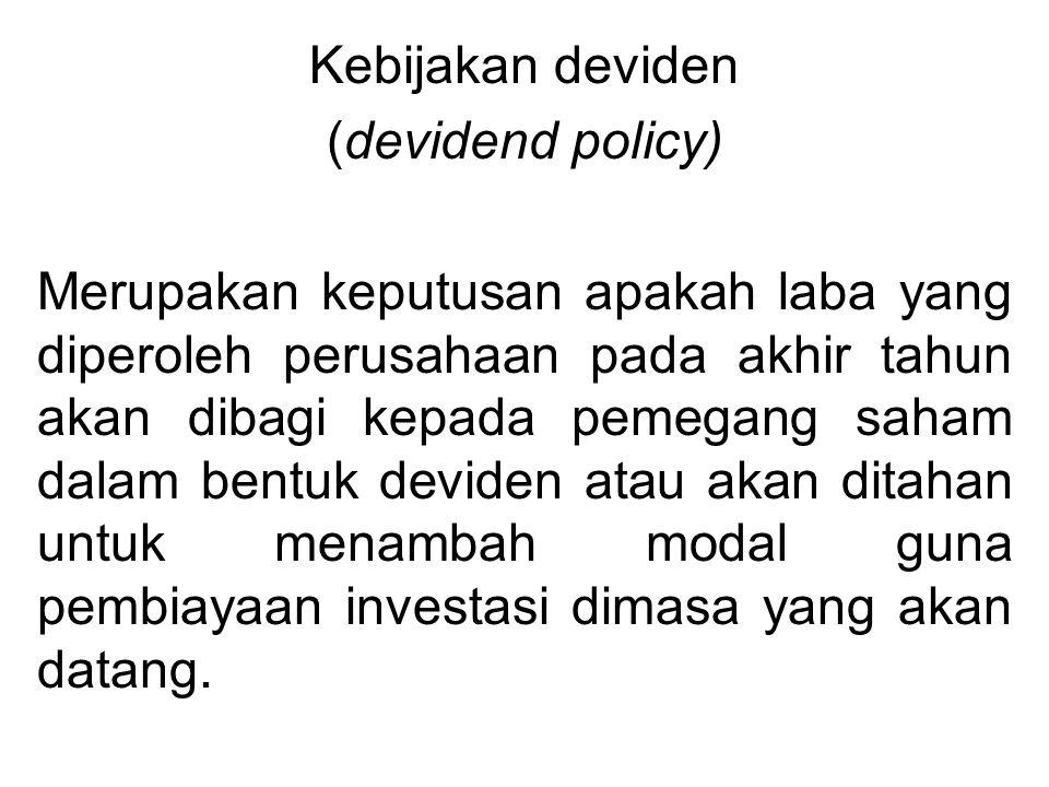 Kebijakan deviden (devidend policy) Merupakan keputusan apakah laba yang diperoleh perusahaan pada akhir tahun akan dibagi kepada pemegang saham dalam