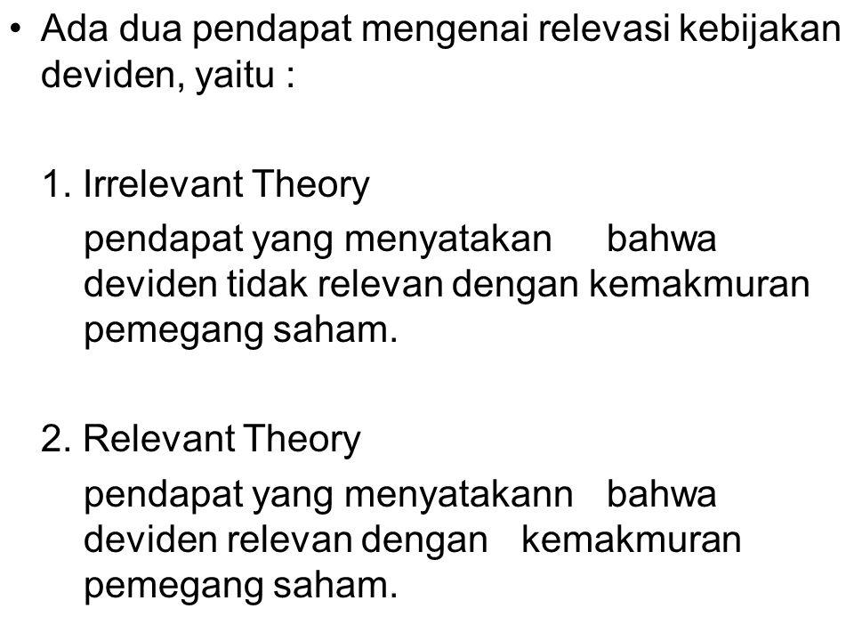 Ada dua pendapat mengenai relevasi kebijakan deviden, yaitu : 1. Irrelevant Theory pendapat yang menyatakan bahwa deviden tidak relevan dengan kemakmu