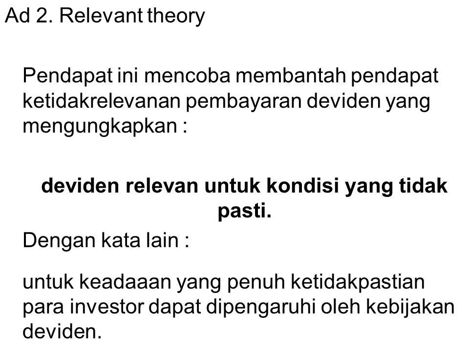 Ad 2. Relevant theory Pendapat ini mencoba membantah pendapat ketidakrelevanan pembayaran deviden yang mengungkapkan : deviden relevan untuk kondisi y