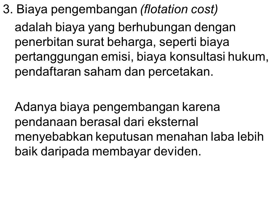 3. Biaya pengembangan (flotation cost) adalah biaya yang berhubungan dengan penerbitan surat beharga, seperti biaya pertanggungan emisi, biaya konsult