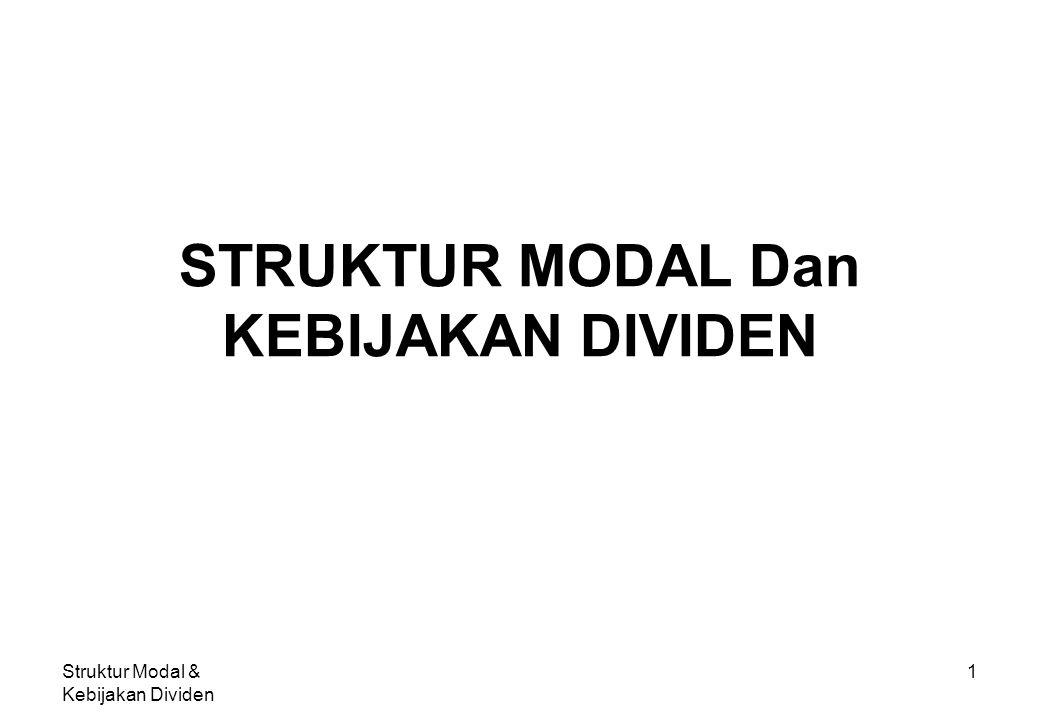 Struktur Modal & Kebijakan Dividen 2 STRUKTUR MODAL DAN KEBIJAKAN DIVIDEN ANALISIS DAN PENGARUH PENGGUNAAN HUTANG TEORI STRUKTUR MODAL KEBIJAKAN STRUKTUR MODAL KEBIJAKAN DIVIDEN BEBERAPA TEORI KEBIJAKAN DIVIDEN