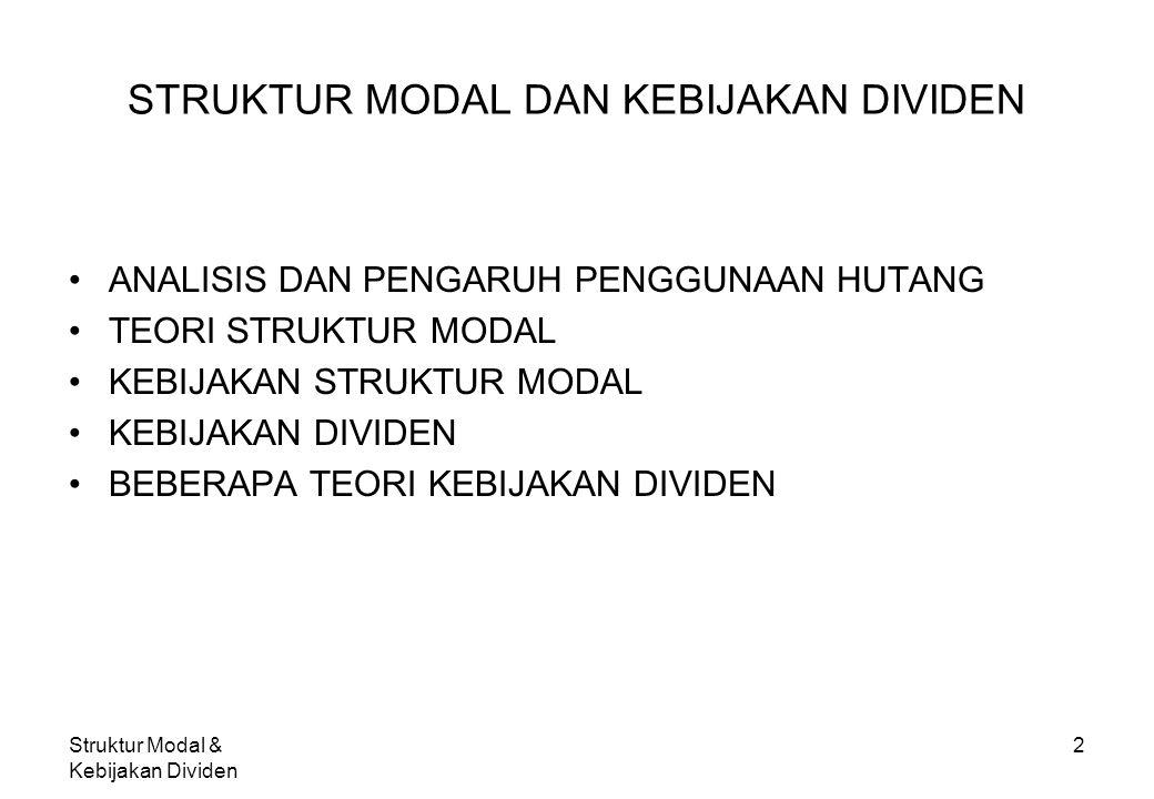 Struktur Modal & Kebijakan Dividen 2 STRUKTUR MODAL DAN KEBIJAKAN DIVIDEN ANALISIS DAN PENGARUH PENGGUNAAN HUTANG TEORI STRUKTUR MODAL KEBIJAKAN STRUK
