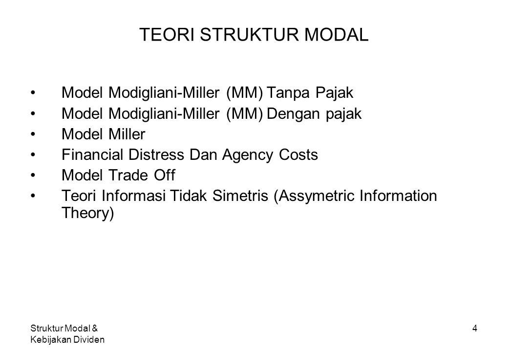Struktur Modal & Kebijakan Dividen 4 TEORI STRUKTUR MODAL Model Modigliani-Miller (MM) Tanpa Pajak Model Modigliani-Miller (MM) Dengan pajak Model Mil
