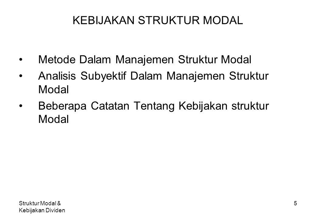 Struktur Modal & Kebijakan Dividen 5 KEBIJAKAN STRUKTUR MODAL Metode Dalam Manajemen Struktur Modal Analisis Subyektif Dalam Manajemen Struktur Modal
