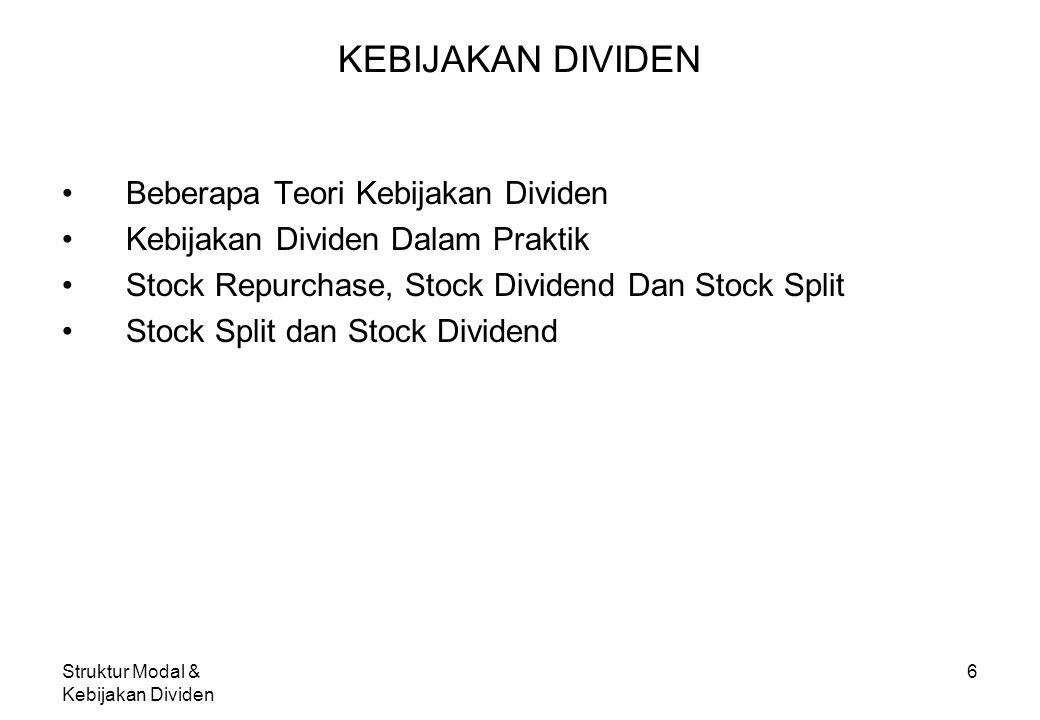 Struktur Modal & Kebijakan Dividen 6 KEBIJAKAN DIVIDEN Beberapa Teori Kebijakan Dividen Kebijakan Dividen Dalam Praktik Stock Repurchase, Stock Divide