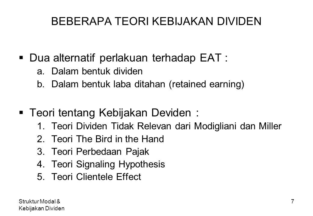 Struktur Modal & Kebijakan Dividen 7 BEBERAPA TEORI KEBIJAKAN DIVIDEN  Dua alternatif perlakuan terhadap EAT : a.Dalam bentuk dividen b.Dalam bentuk