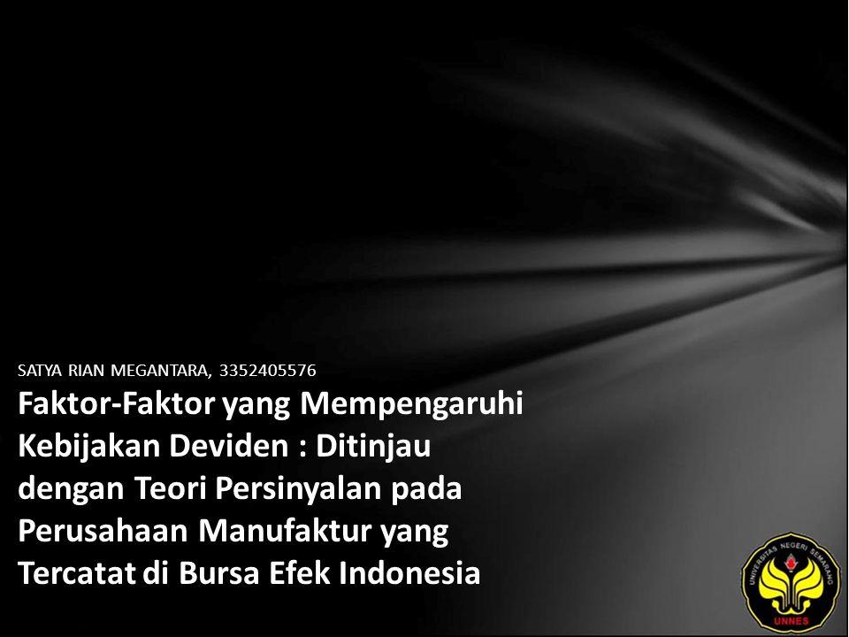 SATYA RIAN MEGANTARA, 3352405576 Faktor-Faktor yang Mempengaruhi Kebijakan Deviden : Ditinjau dengan Teori Persinyalan pada Perusahaan Manufaktur yang Tercatat di Bursa Efek Indonesia