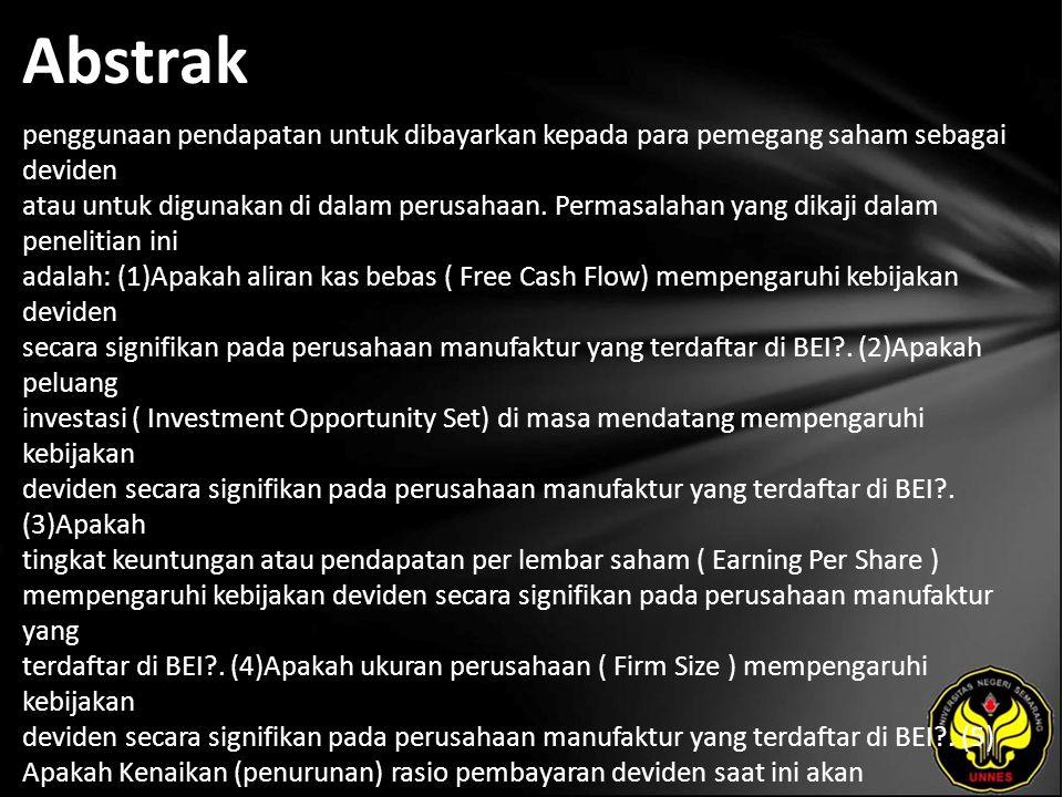 Abstrak penggunaan pendapatan untuk dibayarkan kepada para pemegang saham sebagai deviden atau untuk digunakan di dalam perusahaan.