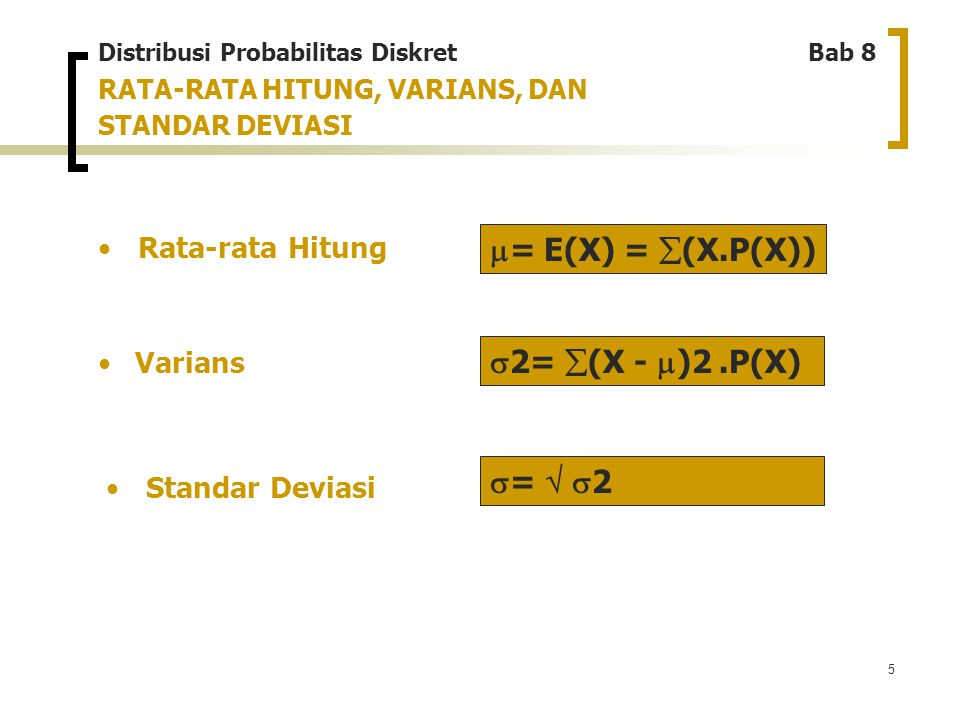 5 RATA-RATA HITUNG, VARIANS, DAN STANDAR DEVIASI Varians Distribusi Probabilitas Diskret Bab 8 Rata-rata Hitung Standar Deviasi  = E(X) =  (X.P(X))