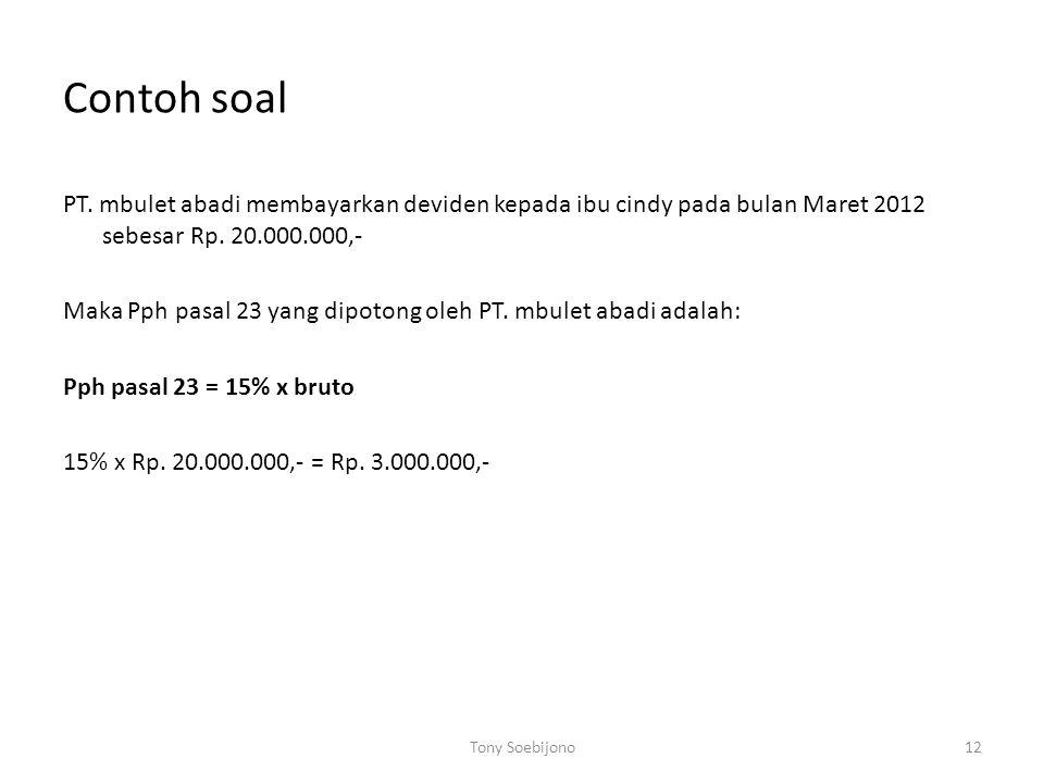Contoh soal PT. mbulet abadi membayarkan deviden kepada ibu cindy pada bulan Maret 2012 sebesar Rp. 20.000.000,- Maka Pph pasal 23 yang dipotong oleh