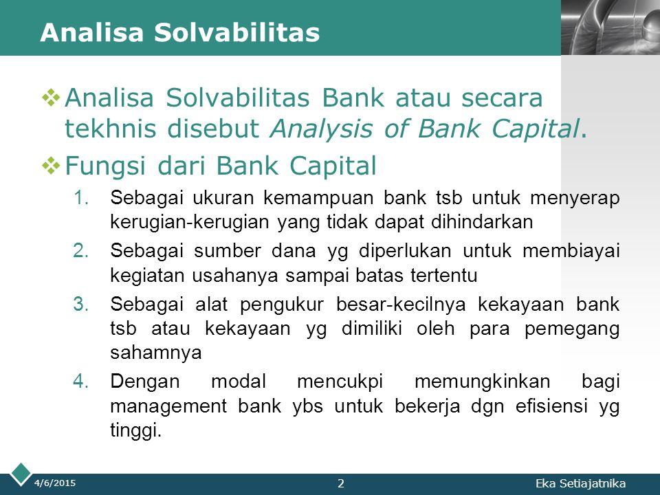 LOGO Analisa Solvabilitas  Analisa Solvabilitas Bank atau secara tekhnis disebut Analysis of Bank Capital.  Fungsi dari Bank Capital 1.Sebagai ukura