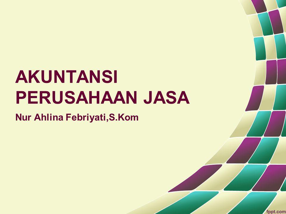 AKUNTANSI PERUSAHAAN JASA Nur Ahlina Febriyati,S.Kom