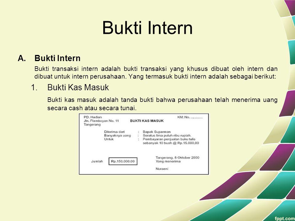 Bukti Intern A.Bukti Intern Bukti transaksi intern adalah bukti transaksi yang khusus dibuat oleh intern dan dibuat untuk intern perusahaan. Yang term