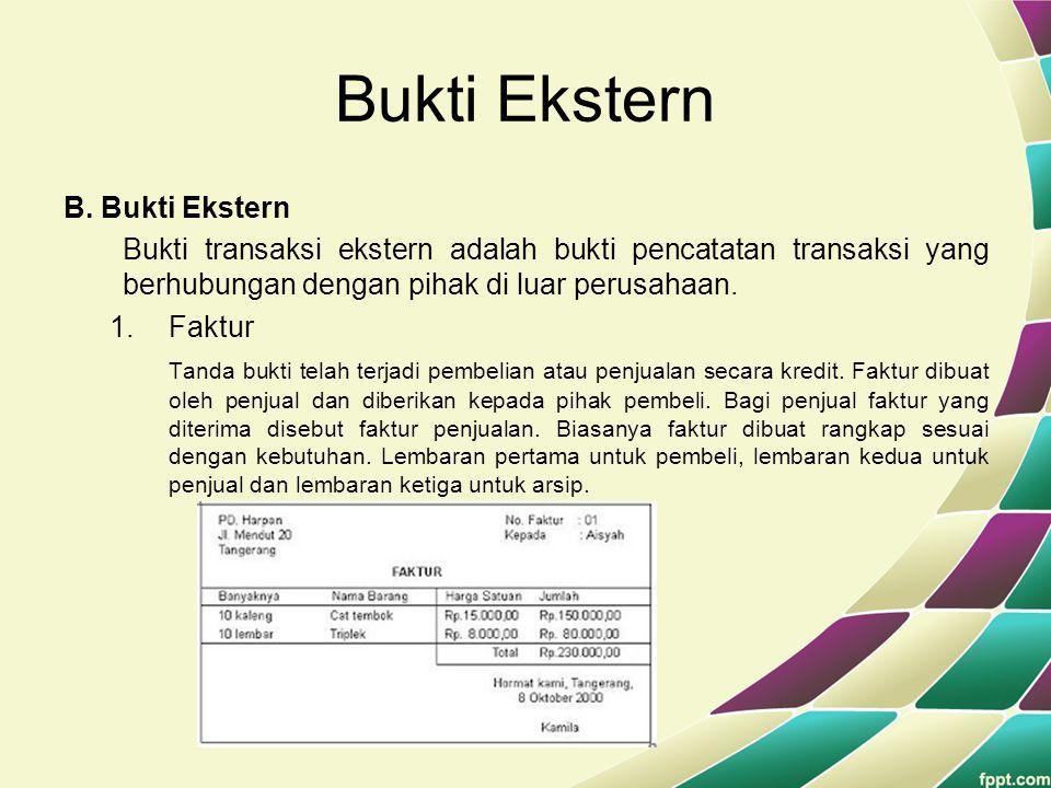 Bukti Ekstern B. Bukti Ekstern Bukti transaksi ekstern adalah bukti pencatatan transaksi yang berhubungan dengan pihak di luar perusahaan. 1.Faktur Ta