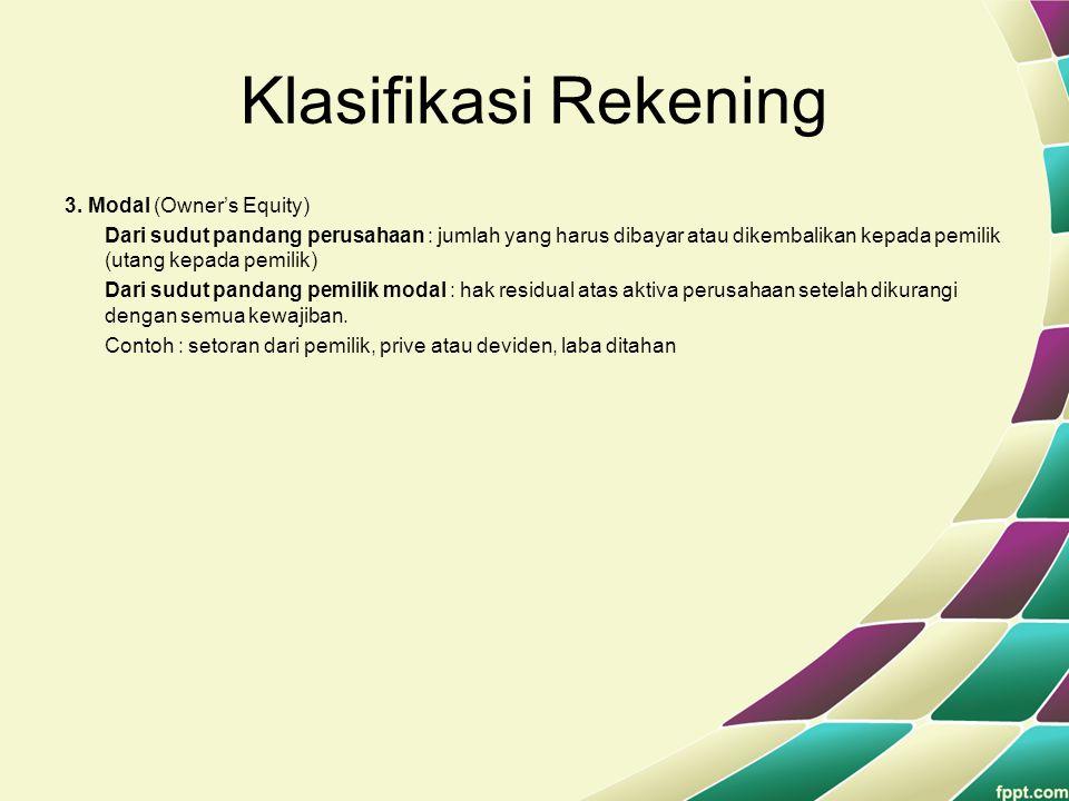 Klasifikasi Rekening 3. Modal (Owner's Equity) Dari sudut pandang perusahaan : jumlah yang harus dibayar atau dikembalikan kepada pemilik (utang kepad