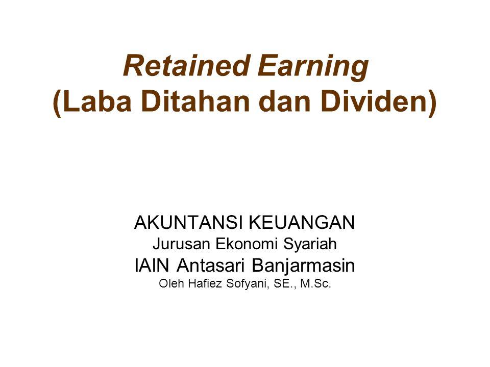 Definisi Laba ditahan adalah sebagian atau seluruh laba yg diperoleh PT yang tidak dibagikan kepada pemegang saham(shareholders) sebagai deviden(dividend)