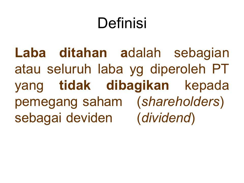Definisi Laba ditahan adalah sebagian atau seluruh laba yg diperoleh PT yang tidak dibagikan kepada pemegang saham(shareholders) sebagai deviden(divid