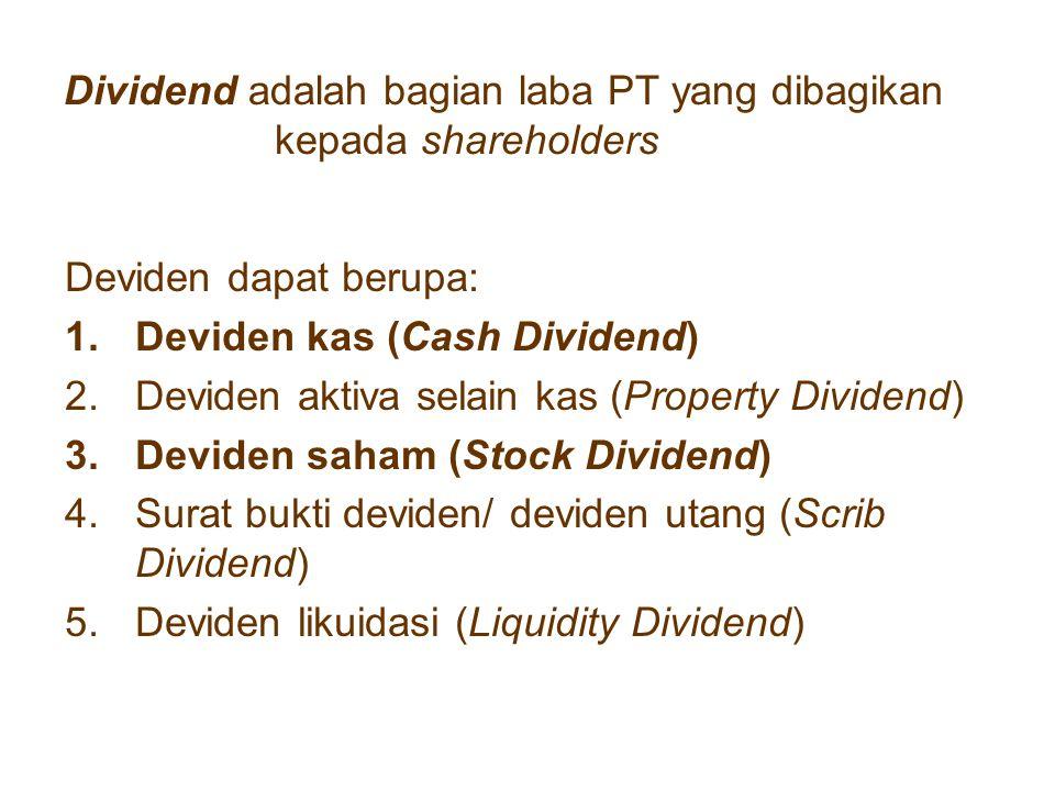 Dividen Kas : dividend berbentuk uang tunai yg diberikan kepada shareholders Journal: Laba ditahanRp xx Dividen yang harus dibayarkanRp xx (To record announcement of cash dividend) Dividen yang harus dibayarkan Rp xx KasRp xx (To record payment of cash dividend)