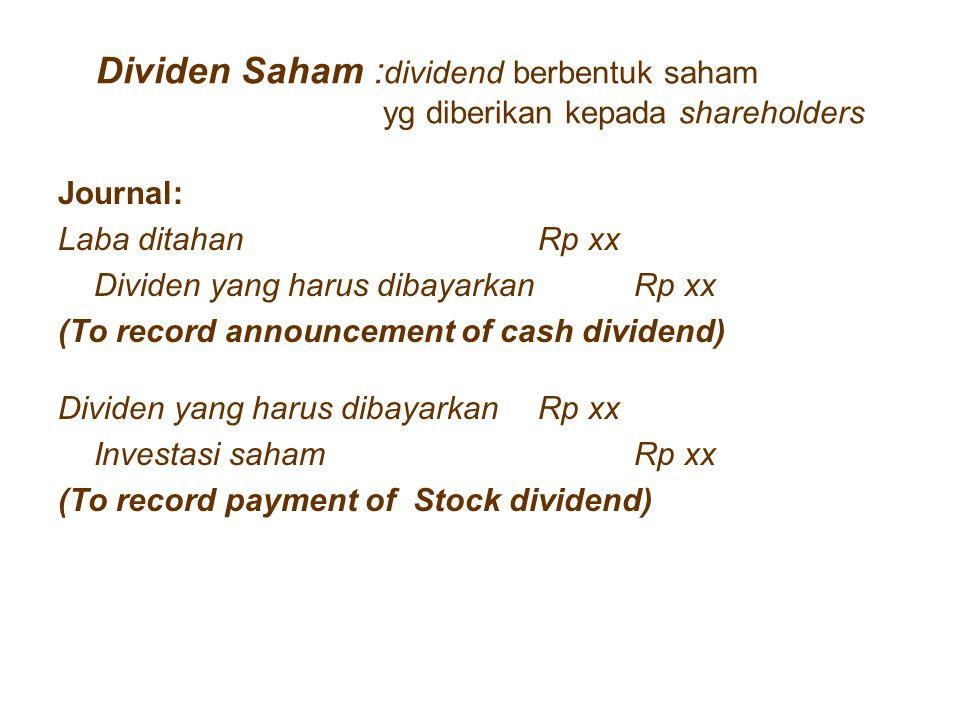 Dividen Saham : dividend berbentuk saham yg diberikan kepada shareholders Journal: Laba ditahanRp xx Dividen yang harus dibayarkanRp xx (To record ann