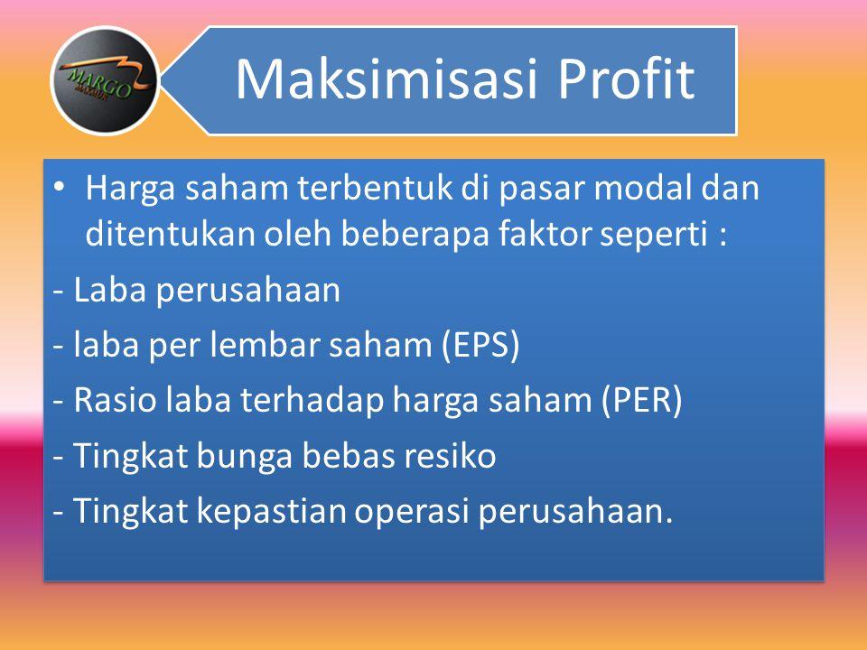 Memaksimumkan Nilai Perusahaan Seharusnya tujuan yang harus dicapai oleh manajer keuangan adalah bukan memaksimumkan profit melainkan memaksimumkan ke