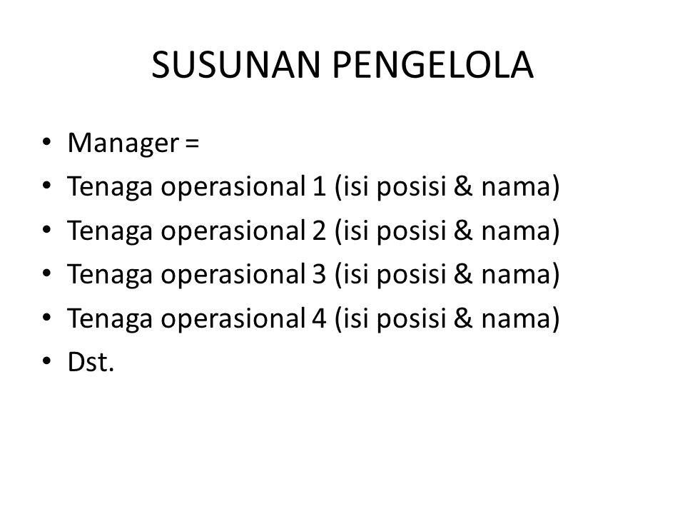 SUSUNAN PENGELOLA Manager = Tenaga operasional 1 (isi posisi & nama) Tenaga operasional 2 (isi posisi & nama) Tenaga operasional 3 (isi posisi & nama)