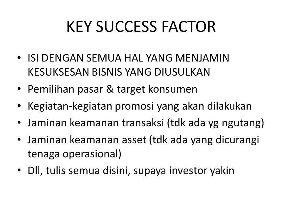 KEY SUCCESS FACTOR ISI DENGAN SEMUA HAL YANG MENJAMIN KESUKSESAN BISNIS YANG DIUSULKAN Pemilihan pasar & target konsumen Kegiatan-kegiatan promosi yan