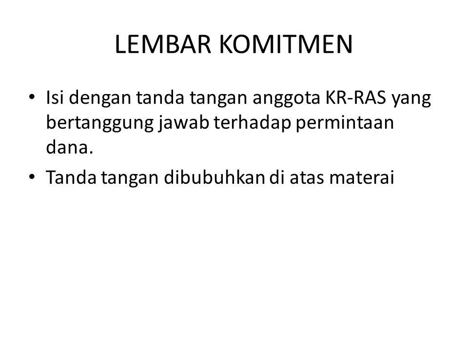 LEMBAR KOMITMEN Isi dengan tanda tangan anggota KR-RAS yang bertanggung jawab terhadap permintaan dana. Tanda tangan dibubuhkan di atas materai
