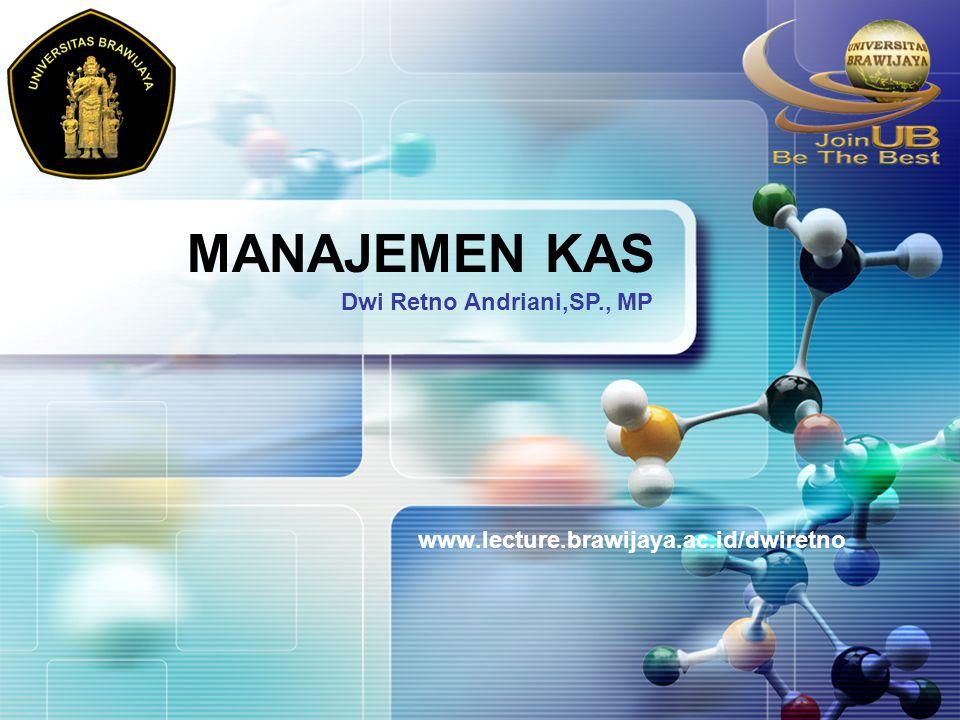 LOGO MANAJEMEN KAS www.lecture.brawijaya.ac.id/dwiretno Dwi Retno Andriani,SP., MP